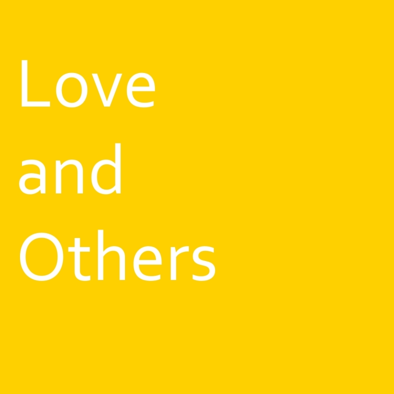 Love and others